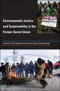 Environmental Justice and Sustainability in the Former Soviet Union Edited by Julian Agyeman and Yelena Ogneva-Himmelberger June 2009