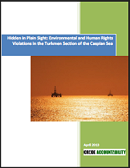 Hidden in Plain Sight: Environmental and Human Rights Violations in the Turkmen Section of the Caspian Sea